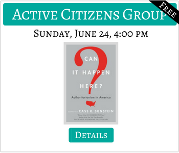 Active Citizens Group Reads Can It Happen Here? Sunday June 24 4:00pm FREE Click for details.