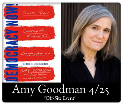 Amy Goodman 4/25 7:30 Gamble Auditorium, Mount Holyoke College, Democracy Now!: Twenty Years Covering the Movements Changing America