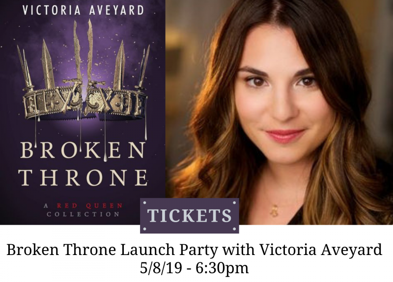 BROKEN THRONE LAUNCH PARTY WITH VICTORIA AVEYARD 5/8/19 6:30pm
