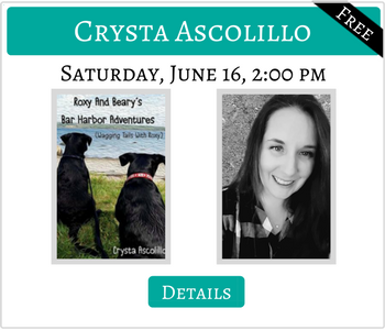 Crysta Ascolillo Saturday June 16 2:00pm Roxy and Beary's Bar Harbor adventure FREE Click for details