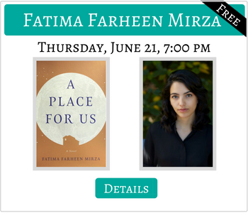 Fatima Farheen Mirza Thursday June 21 7:00pm A PLace for Us Free Click for details