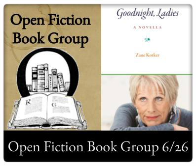 Open Fiction Book Group June 26 6:00pm at The Odyssey Goodnight Ladies by Zane Kotker