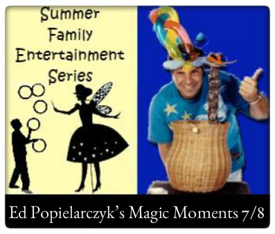 Summer Family Entertainment at The Village Commons   Saturday, July 8th at 10:30 AM, Ed Popielarczyk's Magic Moments