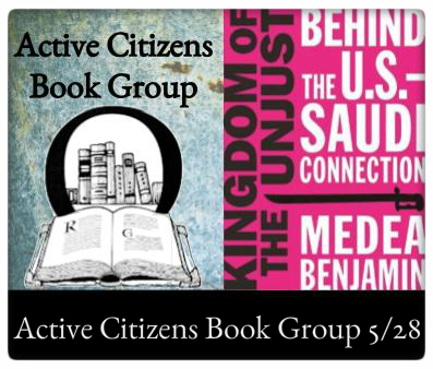 Active Citizens Book Group, Kingdom of the Unjust: Behind the U.S.-Saudi Connection by Medea Benjamin, Sunday May 28, 4:00pm at the Odyssey