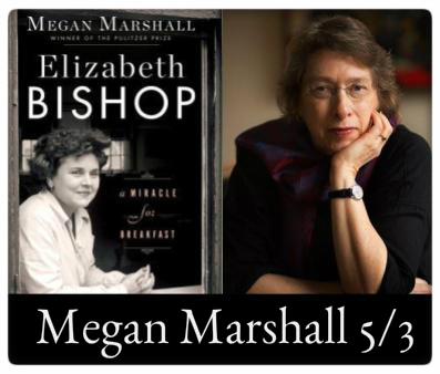 Megan Marshall, Elizabeth Bishop: A Miracle for Breakfast, Wednesday, May 3, 7:00pm at the Odyssey