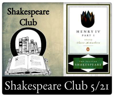 Shakespeare Club May 21, 11:00am Henry IV Part 1 at The Odyssey