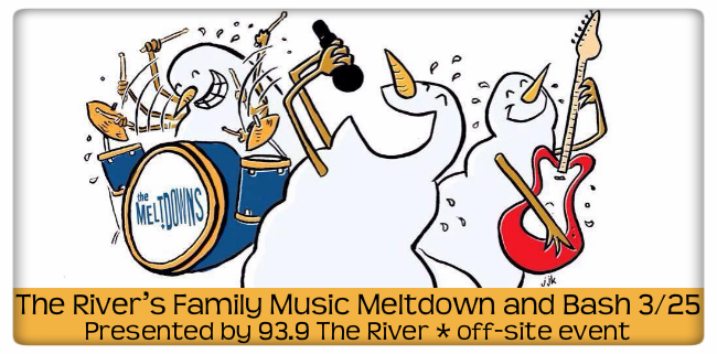 the river's family music meltdown and bash 3/25 presented by 93.9 The River, off-site event